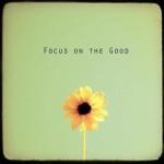 Focus on the Good!